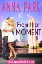 From That Moment - Unexpected Love, #1 ebook by Anna Park
