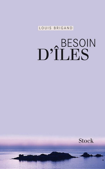 Besoin d'îles ebook by Louis Brigand