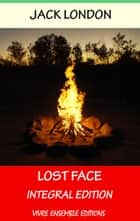 Lost Face, With detailed Biography - Integral Edition ebook by Jack London