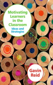 Motivating Learners in the Classroom - Ideas and Strategies ebook by Gavin Reid