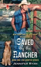 Saved by the Rancher - Book One: The Hunted Series eBook by Jennifer Ryan