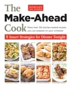 The Make-Ahead Cook - More Than 150 Kitchen-Tested Recipes You Can Prepare on Your Schedule ebook by America's Test Kitchen