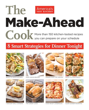 The Make-Ahead Cook - More Than 150 Kitchen-Tested Recipes You Can Prepare on Your Schedule ebook by