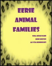 Eerie Animal Families ebook by William Boulware,BeBe Beeson