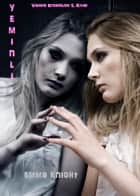 Yeminli (Vampir Efsaneleri 1. Kitap) ebook by Emma Knight