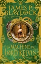 La Machine de Lord Kelvin ebook by James P. Blaylock