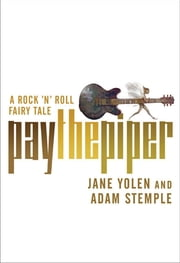 Pay the Piper - A Rock 'n' Roll Fairy Tale ebook by Jane Yolen,Adam Stemple