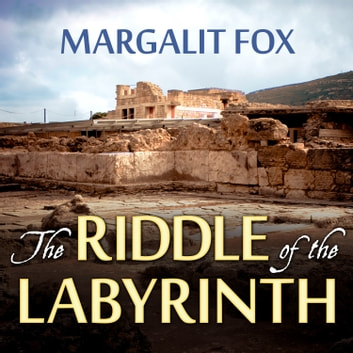 The Riddle of the Labyrinth - The Quest to Crack an Ancient Code audiobook by Margalit Fox
