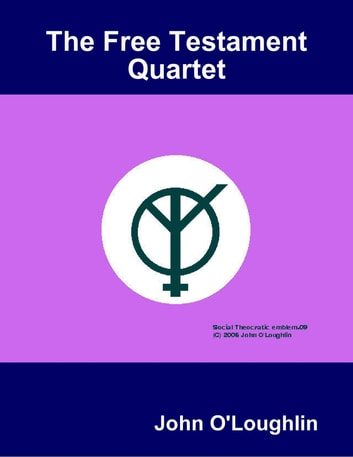 The Free Testament Quartet ebook by John O'Loughlin