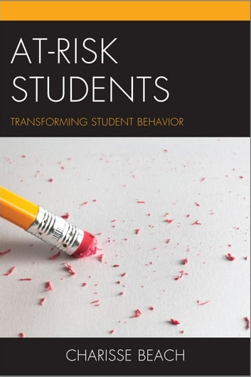 At-Risk Students - Transforming Student Behavior ebook by Charisse Beach