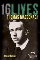 Thomas MacDonagh - 16Lives ebook by Dr. Shane Kenna