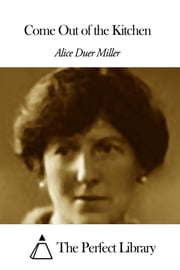 Come Out of the Kitchen ebook by Alice Duer Miller