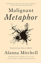 Malignant Metaphor ebook by Alanna Mitchell