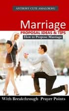 Marriage Proposal Ideas & Tips ebook by Anthony Amalokwu