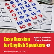 Easy Russian for English Speakers: Fly on a Russian Spaceship; Talk about planet Earth and listen to Yuri Gagarin, William Shakespeare and Anton Chekhov in Russian, Volume 2 audiobook by Max Bollinger