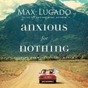 Anxious for Nothing - Finding Calm in a Chaotic World audiobook by Max Lucado
