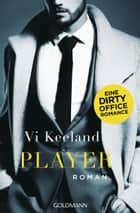 Player - Eine Dirty Office Romance - Roman eBook by Babette Schröder, Vi Keeland