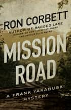 Mission Road - A Frank Yakabuski Mystery ebook by Ron Corbett
