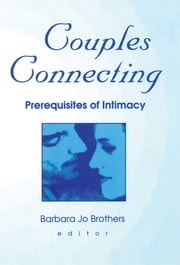 Couples Connecting - Prerequisites of Intimacy ebook by Barbara Jo Brothers
