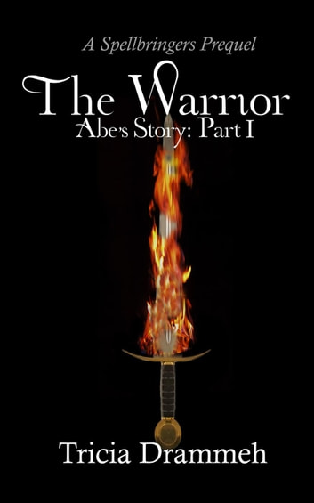 The Warrior - Spellbringers Prequel, #1 ebook by Tricia Drammeh