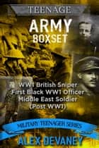 WW1: Teenage Army Boxset. - (WW1 British Sniper/First Black WW1 Officer/Middle East Soldier. ebook by Alex Devaney