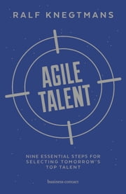 Agile talent - nine essential steps for selecting tomorrow's top talent ebook by Ralf Knegtmans, Martha Osborn