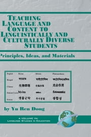 Teaching Language and Content to Linguistically and Culturally Diverse Students - Principles, Ideas, and Naterials ebook by Yu Ren Dong