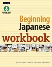Beginning Japanese Workbook - Revised Edition: Practice Conversational Japanese, Grammar, Kanji & Kana ebook by Michael L. Kluemper, Lisa Berkson, Nathan Patton