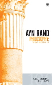 Philosophy - Who Needs It ebook by Ayn Rand,Leonard Peikoff