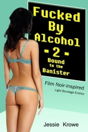 Fucked by Alcohol 2: Bound to the Banister ebook by Jessie Krowe