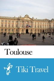 Toulouse (France) Travel Guide - Tiki Travel ebook by Tiki Travel
