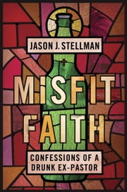 Misfit Faith - Confessions of a Drunk Ex-Pastor ebook by Kobo.Web.Store.Products.Fields.ContributorFieldViewModel