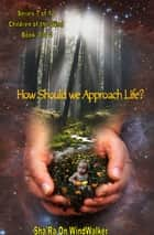 How Should We Approach Life ebook by Sha'Ra On WindWalker