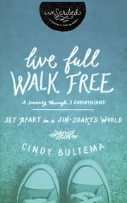 Live Full Walk Free Study Guide - Set Apart in a Sin-Soaked World ebook by Cindy Bultema