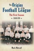 The Origins of the Football League ebook by Mark Metcalf