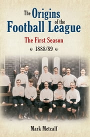 The Origins of the Football League - The First Season ebook by Mark Metcalf
