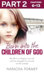 Born into the Children of God: Part 2 of 3: My life in a religious sex cult and my struggle for survival on the outside ebook by Natacha Tormey