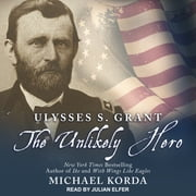 Ulysses S. Grant - The Unlikely Hero audiobook by Michael Korda