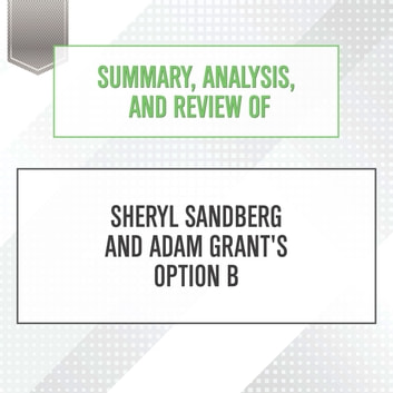 Summary, Analysis, and Review of Sheryl Sandberg and Adam Grant's Option B audiobook by Start Publishing Notes