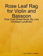Rose Leaf Rag for Violin and Bassoon - Pure Duet Sheet Music By Lars Christian Lundholm ebook by Lars Christian Lundholm