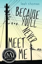 Because You'll Never Meet Me ebook by Leah Thomas