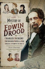 The Mystery of Edwin Drood: Charles Dickens' Unfinished Novel & Our Endless Attempts to End It eBook by Pete Orford