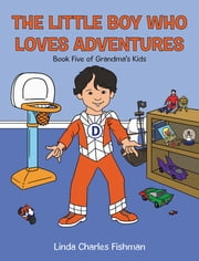 The Little Boy Who Loves Adventures - Book Five of Grandma'S Kids ebook by Linda Charles Fishman