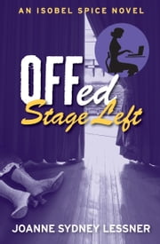 Offed Stage Left - An Isobel Spice Novel ebook by Joanne Sydney Lessner