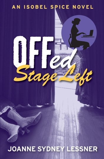 Offed Stage Left - An Isobel Spice Novel E-bok by Joanne Sydney Lessner