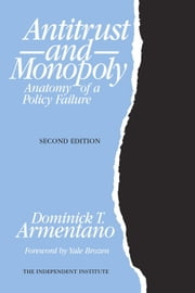 Antitrust and Monopoly - Anatomy of a Policy Failure ebook by Dominick T. Armentano,Yale Brozen