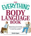 Everything Body Language Book: Decipher signals, see the signs and read people's emotions—without a word!