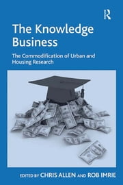 The Knowledge Business - The Commodification of Urban and Housing Research ebook by Rob Imrie,Chris Allen