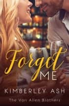 Forget Me ebook by Kimberley Ash