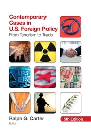 Contemporary Cases in U.S. Foreign Policy - From Terrorism to Trade ebook by Ralph G. Carter
